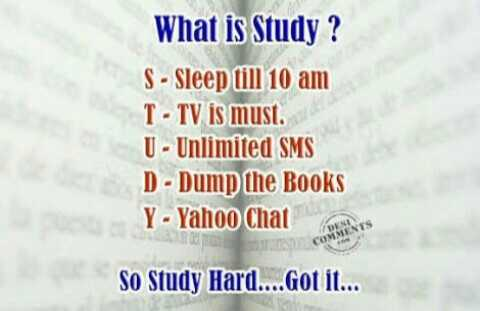 🤓B.Tech జోక్స్ - What is Study ? S - Sleep till 10 am T - TV is must . U - Unlimited SMS D - Dump the Books Y - Yahoo Chat SO Study Hard . . . . Got it . . .  - ShareChat