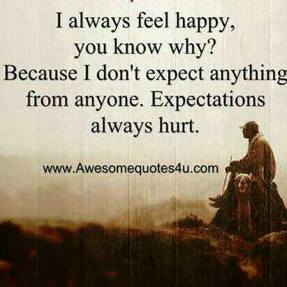 👌सुविचार - I always feel happy , you know why ? Because I don ' t expect anything from anyone . Expectations always hurt . www . Awesomequotes4u . com  - ShareChat