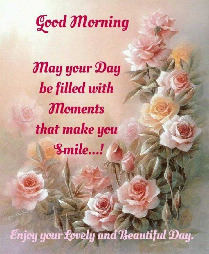 🌞Good Morning🌞 - Good Morning May your Day be filled with Moments that make you Smile . . . ! Enjoy your lovely and Beautiful Day .  - ShareChat