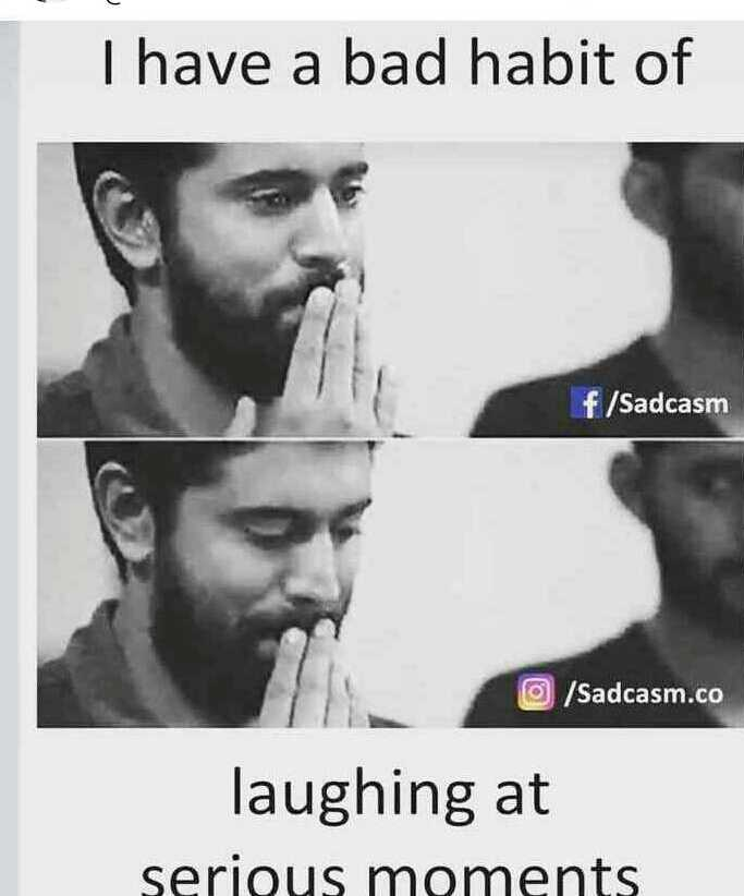🤣 லொள்ளு - I have a bad habit of f / Sadcasm / Sadcasm . co laughing at serious moments  - ShareChat