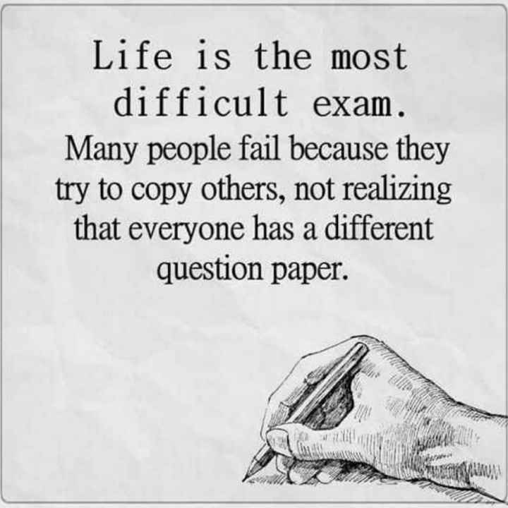 👌सुविचार - Life is the most difficult exam . Many people fail because they try to copy others , not realizing that everyone has a different question paper .  - ShareChat