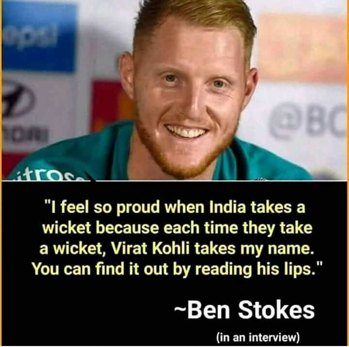 """भारतीय क्रिकेटर - BC itrosa I feel so proud when India takes a wicket because each time they take a wicket , Virat Kohli takes my name . You can find it out by reading his lips . """" Ben Stokes ( in an interview )  - ShareChat"""