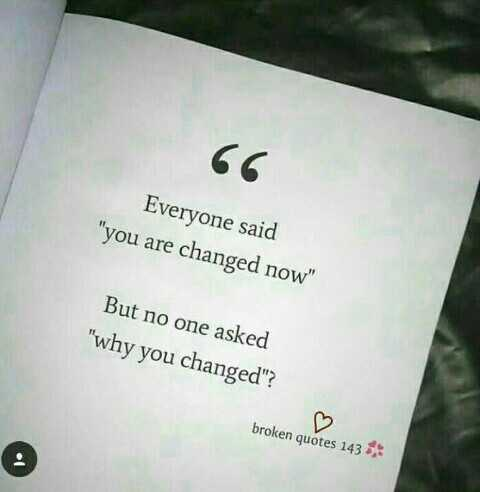 🎞️ ലിറിക്കല് വീഡിയോസ് - Everyone said you are changed now But no one asked why you changed ? broken quotes 143 ,  - ShareChat