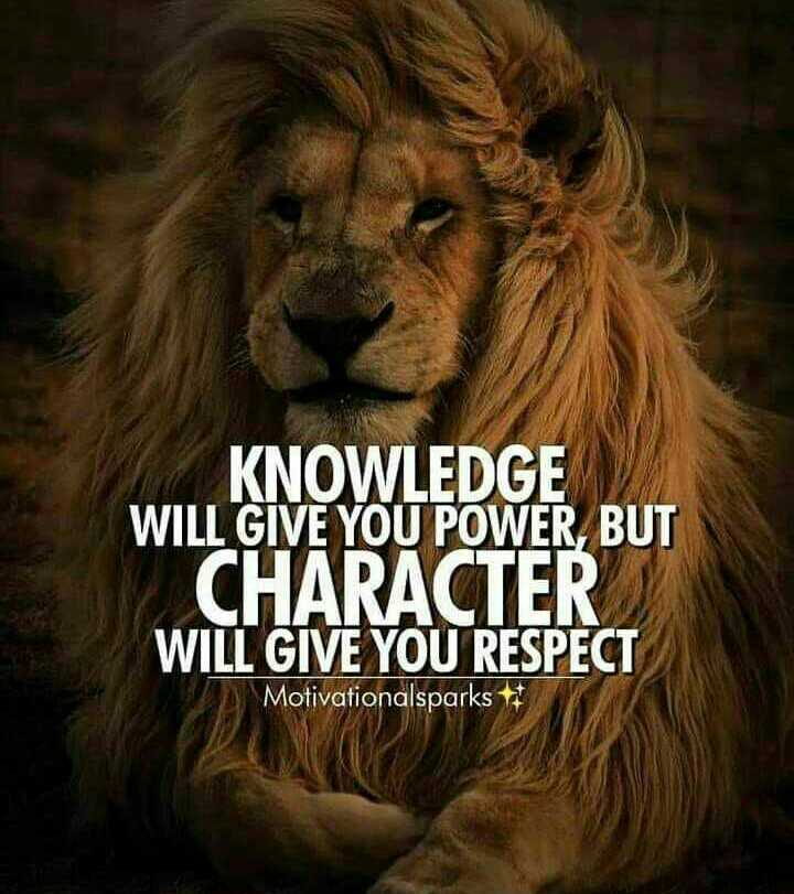 ✍ Quotes - KNOWLEDGE WILL GIVE YOU POWER , BUT CHARACTER WILL GIVE YOU RESPECT Motivationalsparks  - ShareChat