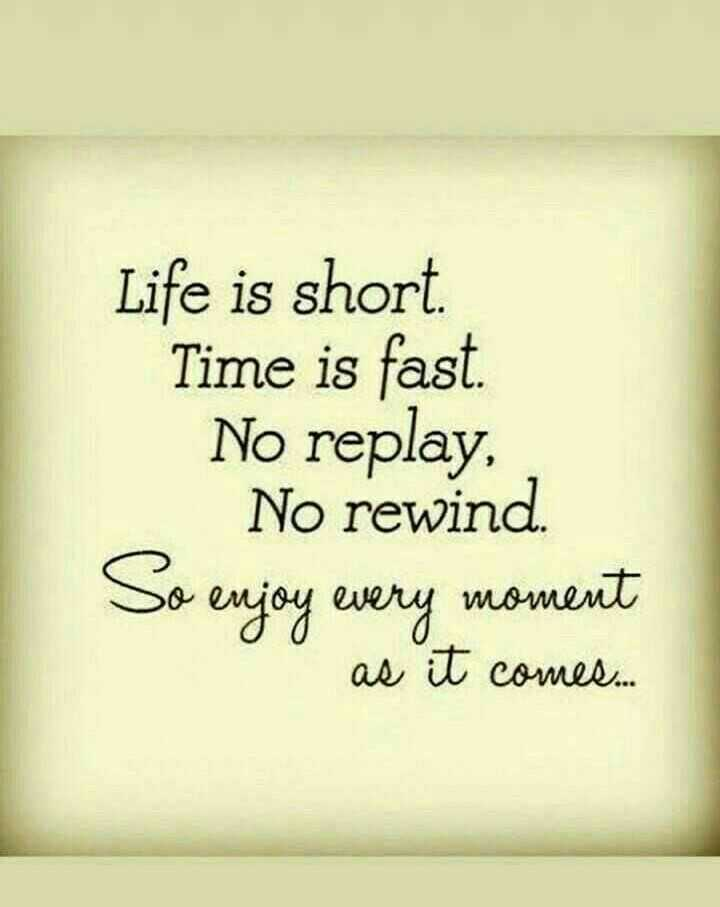 👌सुविचार - Life is short Time is fast . No replay , No rewind So enjoy every moment as it comes  - ShareChat