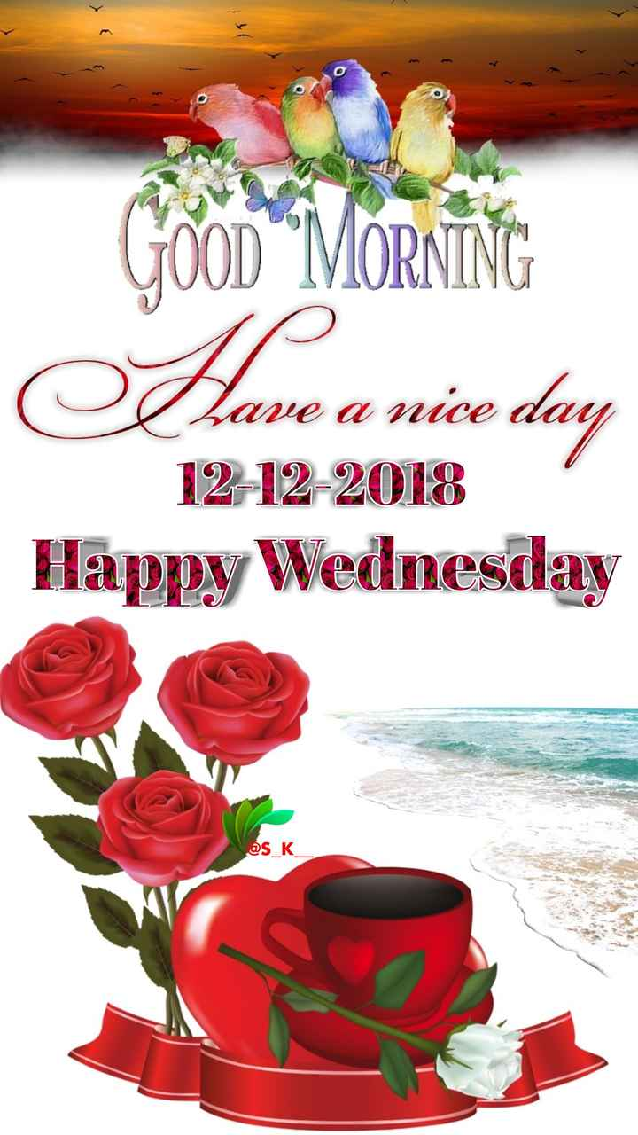 🌞Good Morning🌞 - O Have a nice day 12 - 12 - 2018 Happy Wednesday as K  - ShareChat